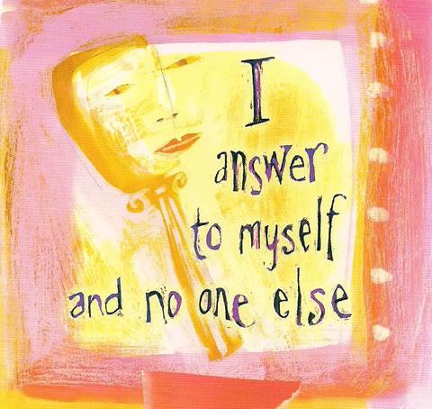 I answer to myself